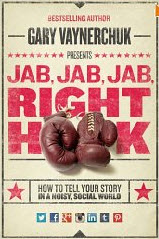 Gary Vaynerchuck - Jab Jab Jab Right Hook